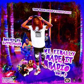 We Finally Made It Radio Vol. 9 Dj Trey Cash front cover