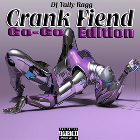 Crank Fiend(Go-Go Edition) DJ Tally Ragg front cover