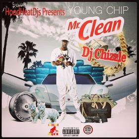 Mr. Clean : Young Chip TYC Hosted by Djchizzle Beatz DJ Chizzle Beatz front cover