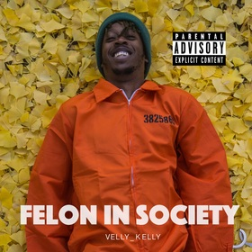 Velly Kelly - Felon In Society Trill Castro front cover