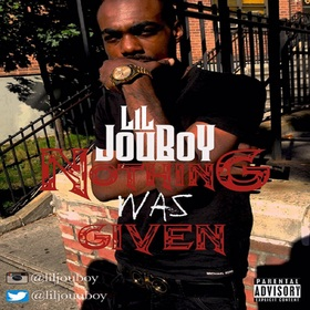Nothing Was Given Lil JouBoy front cover