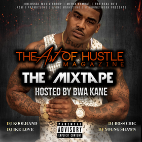 The Art Of Hustle Magazine The Mixtape Vol.1 Hosted By BWA Kane Colossal Music Group front cover