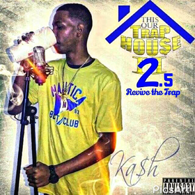 This Is Our Trap House 2.5 (Revive The Trap) Kash front cover