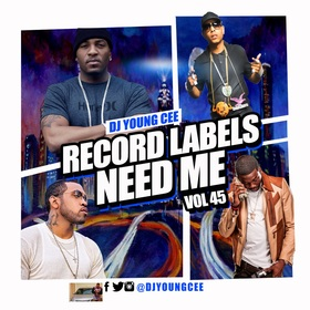 Dj Young Cee- Record Labels Need Me Vol 45 Dj Young Cee front cover