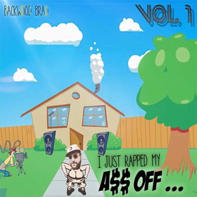 I Just Rapped My A$$ Off Vol.1 Backwood Brad front cover