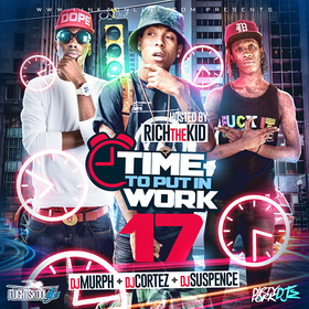 Time To Put In Work 17 (Hosted By Rich The Kid) DJ Murph front cover
