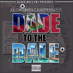 Block Boyz Ent. Presents Haitian Smooth X Vladdtoocrazyy - Dade To The Dale Colossal Music Group front cover