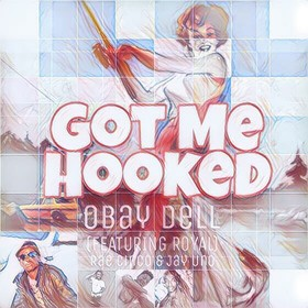 Got Me Hooked (ft. Royal, Rae Cinco, & Jay Uno) Obay Dell front cover