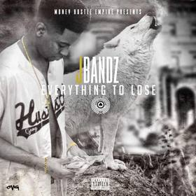 Everything To Lose J Bandz front cover
