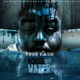 Across Dat Water True Kash front cover