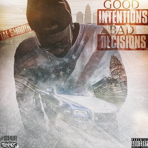 Tae Smooth - Good Intentions Bad Decisions | Spinrilla