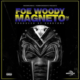 Foe Woody - Magneto The Ep [Prod. By RobbyOne] Heavy Gee front cover