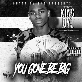 You Gone Be Big King Dyl front cover