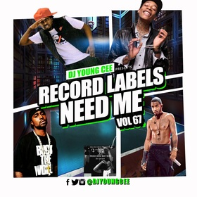 Dj Young Cee- Record Labels Need Me Vol 67 Dj Young Cee front cover