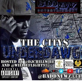 BADD NEWZ ENT. Presents The Citys Underdawg Hosted By Dj Willie Flight & Chill Will CHILL iGRIND WILL front cover