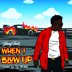 When I Blow Up mixtape - Yung Tuck hosted by DJ ILL WILL DJ Taalib Din front cover