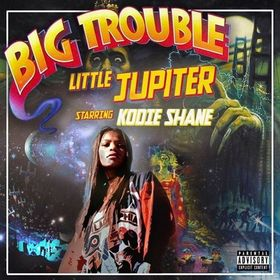 Kodie Shane - Big Trouble Little Jupiter TyyBoomin front cover