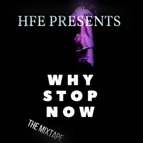 HFE Presents Why Stop Now The Mixtape CHILL iGRIND WILL front cover
