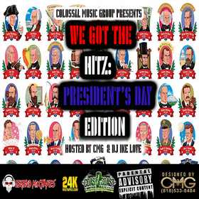 We Got The Hitz: President's Day Edition Presented By CMG Colossal Music Group front cover