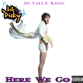 Lil Dicky - Here We Go DJ Tally Ragg front cover
