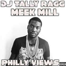 Meek Mills - Philly Views DJ Tally Ragg front cover