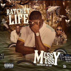 Ratchet Life - Messy Messy DJ Bay Bay front cover