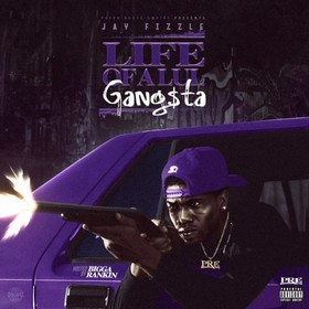 Life Of A Lul Gangsta Jay Fizzle front cover