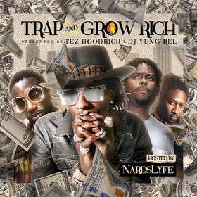 Trap & Grow Rich (Hosted by NardsLyfe) TezHoodrich front cover