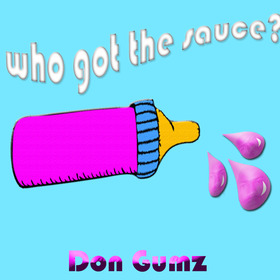 Who Got The Sauce Don gumz front cover