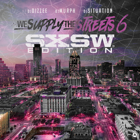We Supply The Streets 6 (SXSW Edition) DJ Dizzee front cover