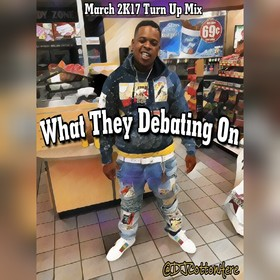 What They Debating On (March 2K17 Spring Turn Up Mix) DJ Cotton Here front cover