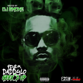 Geeked Up Hosted by Dj Smoke FDSM Daddy Lo front cover