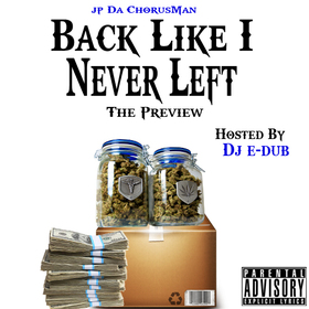 Back Like I Never Left: The Preview JP Da Chorus Man front cover