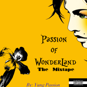 Passion Of Wonderland: The Mixtape Yung Passion front cover
