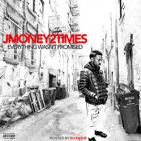 Everything Wasn't Promised Jmoney2Times front cover