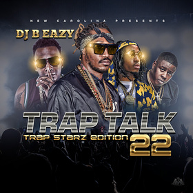 Trap Talk Vol. 22 DJ B Eazy front cover