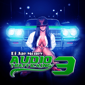 Audio Trafficking 3 DJ JAE MONEY front cover