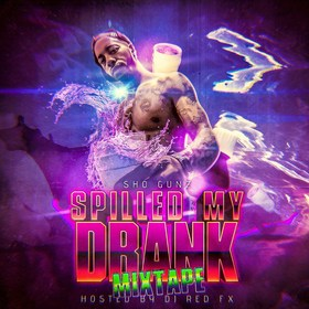 Sho Gunz - Spilled My Drank Mixtape Hosted By Dj RedFX Dj RedFx front cover