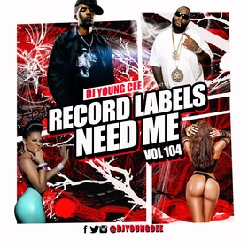 Dj Young Cee- Record Labels Need Me Vol 104 Dj Young Cee front cover