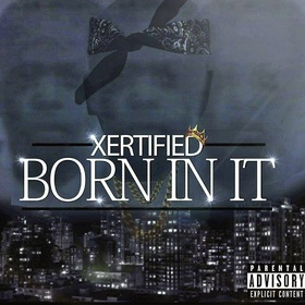 Xertified- Born In It DJ B Eazy front cover
