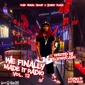 We Finally Made It Radio Vol. 12 Dj Trey Cash front cover