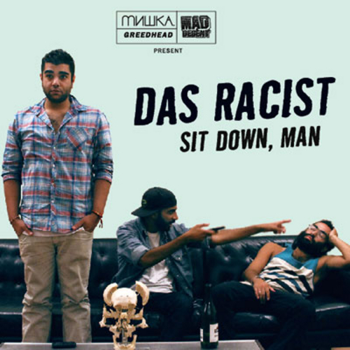 Das Racist - Sit Down, Man