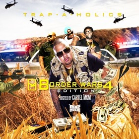 Trap Music: Border Wars 4 (Hosted By Cartel MGM) Trap-A-Holics front cover