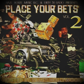 Place Your Bets 2 Hosted by Beast Hollywood HAZE HOUZE MUSIC LLC. front cover