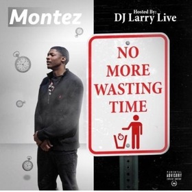 Montez - No More Wasting Time (Hosted By DJ Larry Live) DJ TooSmooth front cover