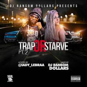 Trap Or Starve Pt.2 (Hosted By lady_Lebraa) DJ Ransom Dollars front cover