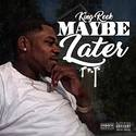 Maybe Later by King Reek