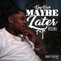 Maybe Later [ x DJ Lakegang] by King Reek