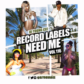 Dj Young Cee- Record Labels Need Me Vol 116 Dj Young Cee front cover