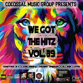 We Got The Hitz Vol.39 Presented By CMG Colossal Music Group front cover